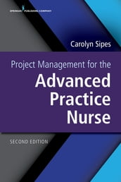 Project Management for the Advanced Practice Nurse Second Edition
