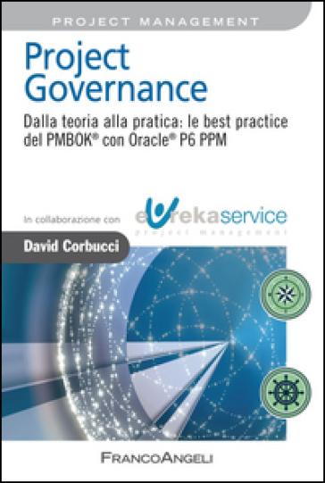 Project governance. Dalla teoria alla pratica: le best practice del PMBOK® con Oracle® P6 PPM - David Corbucci | Rochesterscifianimecon.com