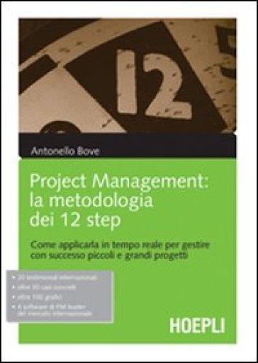 Project management. La metodologia dei 12 step. Come applicarla in tempo reale per gestire con successo piccoli e grandi progetti - Antonello Bove   Ericsfund.org