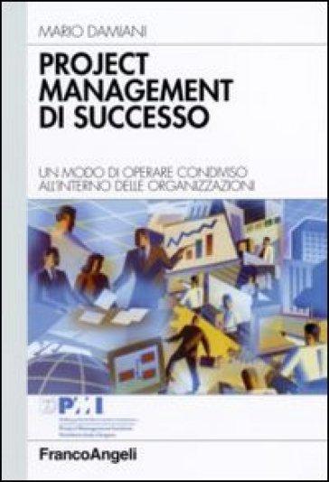 Project management di successo. Un modo di operare condiviso all'interno delle organizzazioni - Mario Damiani | Thecosgala.com