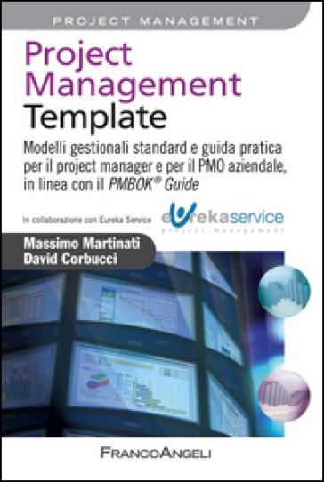 Project management template. Modelli gestionali standard e guida pratica per il project manager e per il PMO aziendale, in linea con il PMBOK 174 guide - Massimo Martinati pdf epub