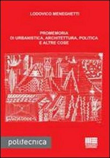Promemoria di urbanistica, architettura, politica e altre cose - Lodovico Meneghetti |