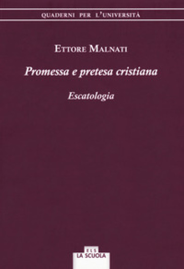 Promessa e pretesa cristiana. Escatologia - Ettore Malnati | Kritjur.org