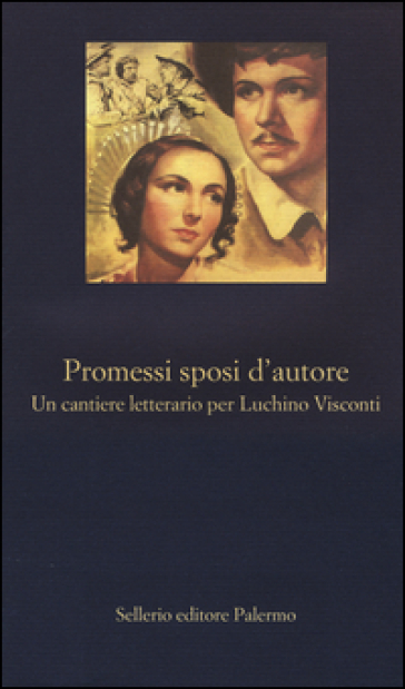 Promessi sposi d'autore. Un cantiere letterario per Luchino Visconti - S. S. Nigro | Jonathanterrington.com