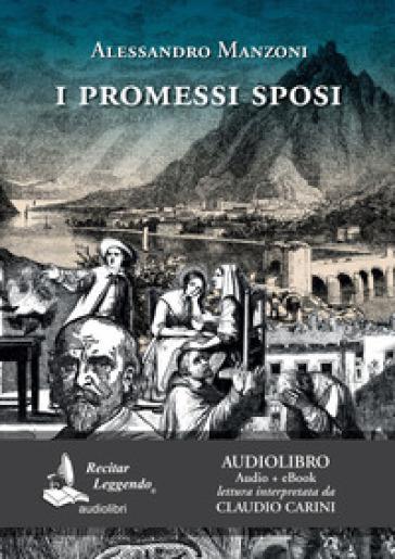 I Promessi sposi letto da Claudio Carini. Audiolibro - Alessandro Manzoni  