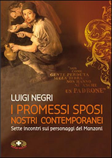 I Promessi sposi nostri contemporanei. Sette lezioni su Manzoni. Con DVD - Luigi Negri  