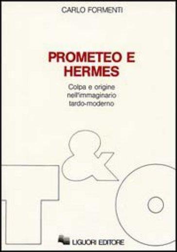 Prometeo e Hermes. Colpa e origine nell'immaginario moderno - Carlo Formenti   Jonathanterrington.com