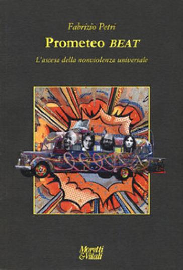 Prometeo beat. L'ascesa della nonviolenza universale - Fabrizio Petri   Jonathanterrington.com