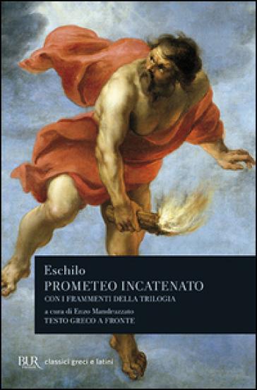Prometeo incatenato. Con i frammenti della trilogia. Testo greco a fronte - Eschilo | Thecosgala.com