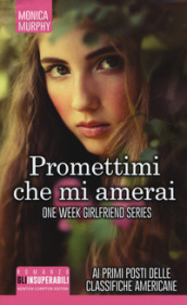 Promettimi che mi amerai. One week girlfriend series