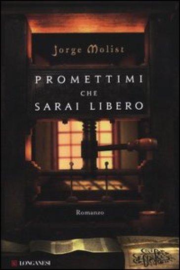 Promettimi che sarai libero - Jorge Molist | Rochesterscifianimecon.com