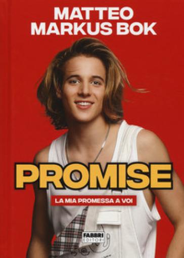 Promise. La mia promessa a voi - MATTEO MARKUS BOK |