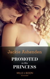 Promoted To His Princess (Mills & Boon Modern) (The Royal House of Axios, Book 1)