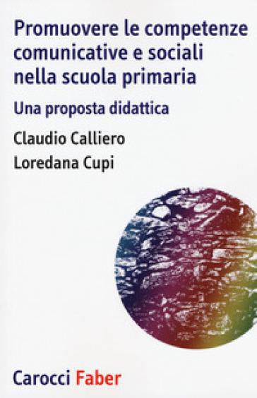 Promuovere le competenze comunicative e sociali nella scuola primaria. Una proposta didattica - Claudio Calliero  