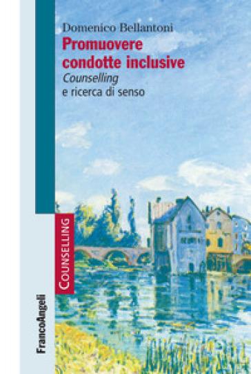 Promuovere condotte inclusive. Counselling e ricerca di senso - Domenico Bellantoni | Rochesterscifianimecon.com