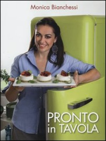 Pronto in tavola monica bianchessi libro mondadori store - Ricette monica bianchessi pronto in tavola ...