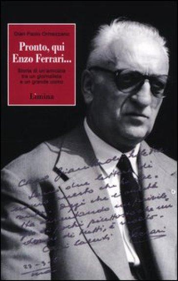 Pronto, qui Enzo Ferrari... Storia di un'amicizia fra un giornalista e un grande uomo - Gian Paolo Ormezzano pdf epub