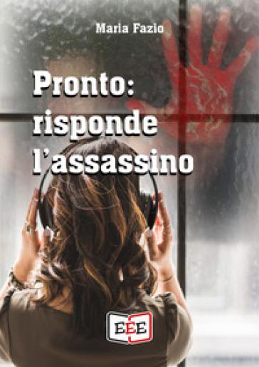 Pronto: risponde l'assassino - Maria Fazio |