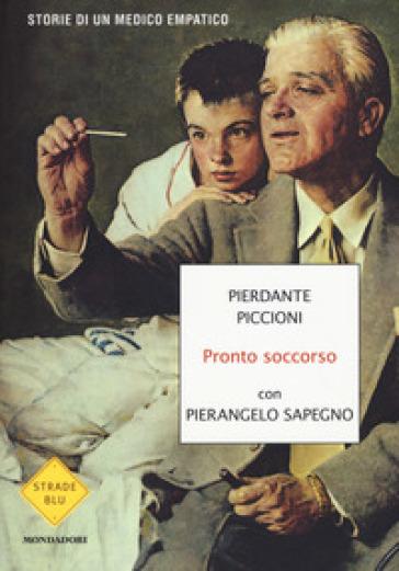 Pronto soccorso. Storie di un medico empatico - Pierdante Piccioni | Ericsfund.org