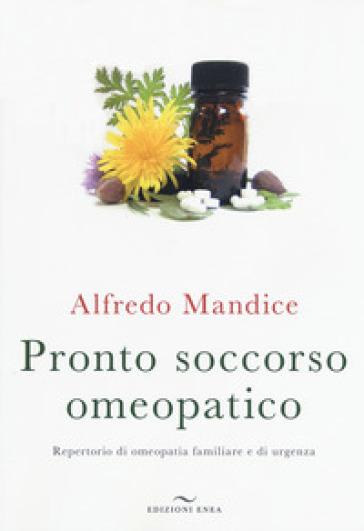 Pronto soccorso omeopatico. Repertorio di omeopatia familiare e di urgenza. Con File audio per il download - Alfredo Mandice |