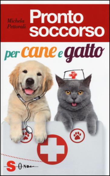 Pronto soccorso per cane e gatto - Michela Pettorali |
