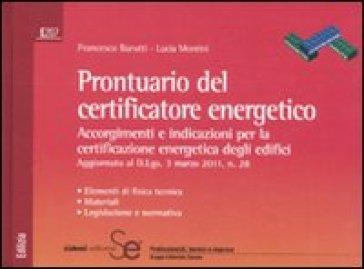Prontuario del certificatore energetico. Accorgimenti e indicazioni per la certificazione energetica degli edifici - Lucia Montini |