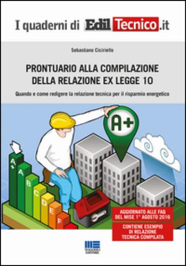 Prontuario alla compilazione della relazione ex legge 10. Quando e come redigere la relazione tecnica per il risparmio energetico - Sebastiano Ciciriello |