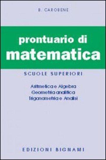 Prontuario di matematica - Benito Carobene |