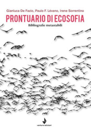 Prontuario di ecosofia. Bibliografie metastabili - Gianluca De Fazio |