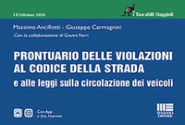 Prontuario delle violazioni al codice della strada e alle leggi sulla circolazione dei veicoli - Massimo Ancillotti |