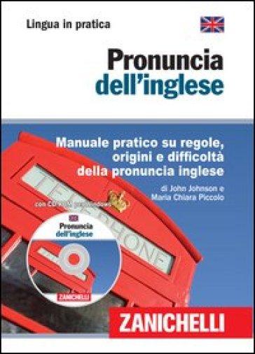 Pronuncia dell'inglese. Manuale pratico su regole, origini e difficoltà della pronuncia inglese. Con CD-ROM - John Johnson | Rochesterscifianimecon.com