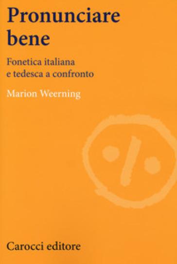 Pronunciare bene. Fonetica italiana e tedesca a confronto - Marion Weerning |