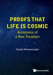 Proofs That Life Is Cosmic: Acceptance Of A New Paradigm