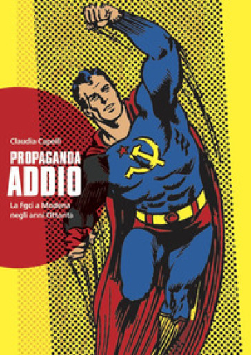 Propaganda addio. La FGCI a Modena negli anni Ottanta - Claudia Capelli pdf epub
