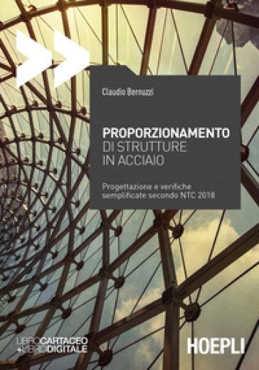 Proporzionamento di strutture in acciaio. Progettazione e verifiche semplificate secondo NTC2008 - Claudio Bernuzzi | Jonathanterrington.com