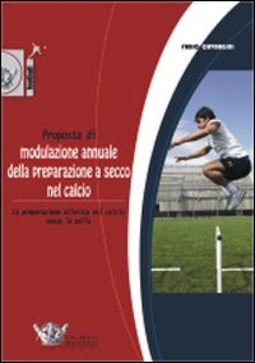 Proposta di modulazione annuale della preparazione a secco nel calcio - Fabio Cavargini |