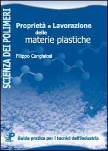 Proprietà e lavorazione delle materie plastiche - Filippo Cangialosi |