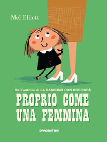 Proprio come una femmina. Ediz. a colori - Mel Elliott pdf epub