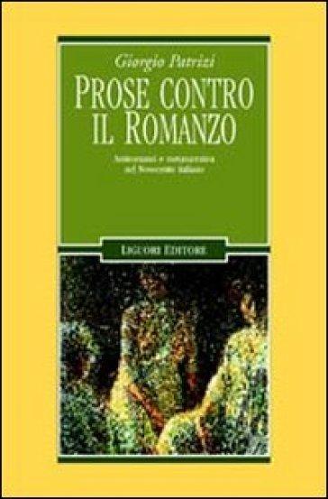 Prose contro il romanzo. Antiromanzi e metanarrativa nel Novecento italiano - Giorgio Patrizi  
