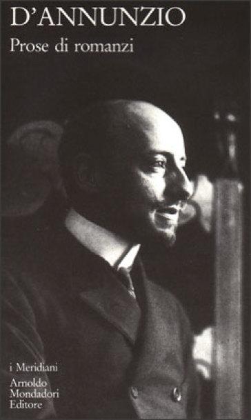 Prose di romanzi. 2: Romanzi e novelle - Gabriele D'Annunzio |