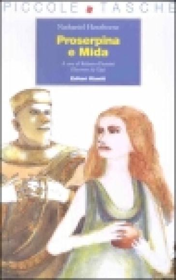 Proserpina e Mida. Ediz. illustrata - Nathaniel Hawthorne  