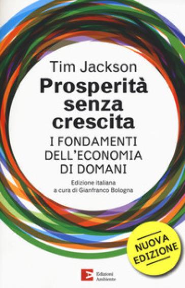 Prosperità senza crescita. I fondamenti dell'economia di domani - Tim Jackson |