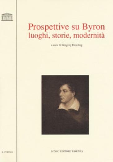 Prospettive su Byron. Luoghi, storie, modernità - G. Dowling pdf epub