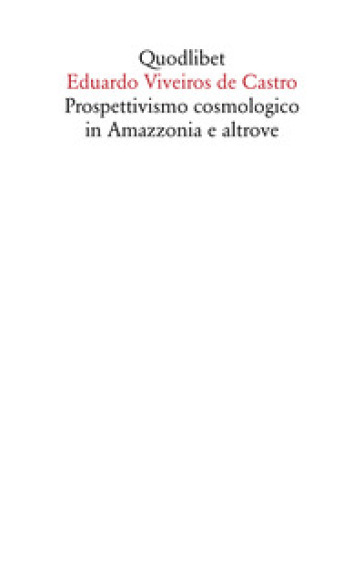 Prospettivismo cosmologico in Amazzonia e altrove. Quattro lezioni tenute presso il Department of Social Anthropology, Cambridge University (febbraio-marzo 1998) - Eduardo Viveiros de Castro |