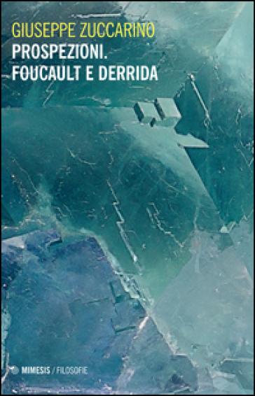 Prospezioni. Foucault e Derrida - Giuseppe Zuccarino |