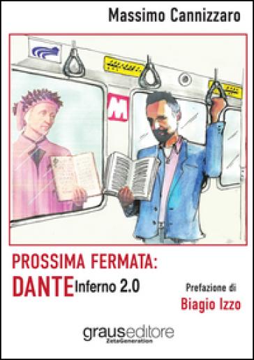 Prossima fermata: Dante. Inferno 2.0 - Massimo Cannizzaro  