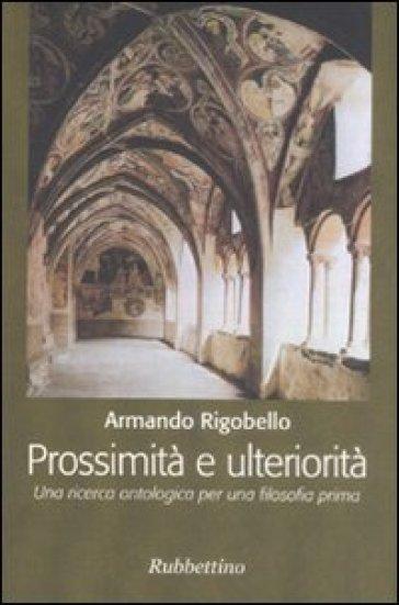 Prossimità e ulteriorità. Una ricerca ontologica per una filosofia prima - Armando Rigobello  