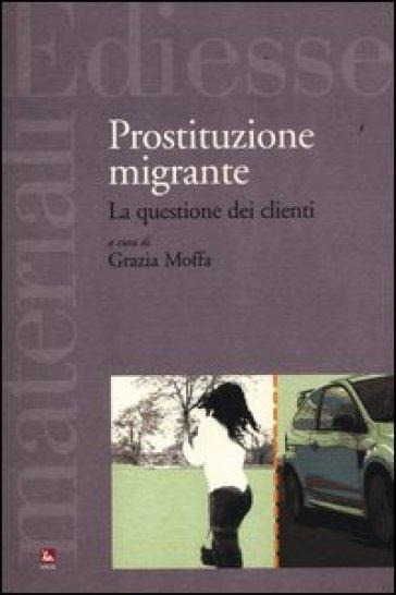 Prostituzione migrante. La questione dei clienti - Grazia Moffa | Rochesterscifianimecon.com