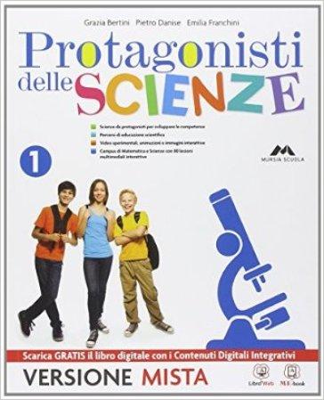 Protagonisti delle scienze. Per la Scuola media. Con e-book. Con espansione online. 1. - G. Bertini |