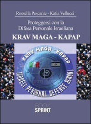 Proteggersi con la difesa personale israeliana. KRAV MAGA-KAPAP - Rossella Pescante |